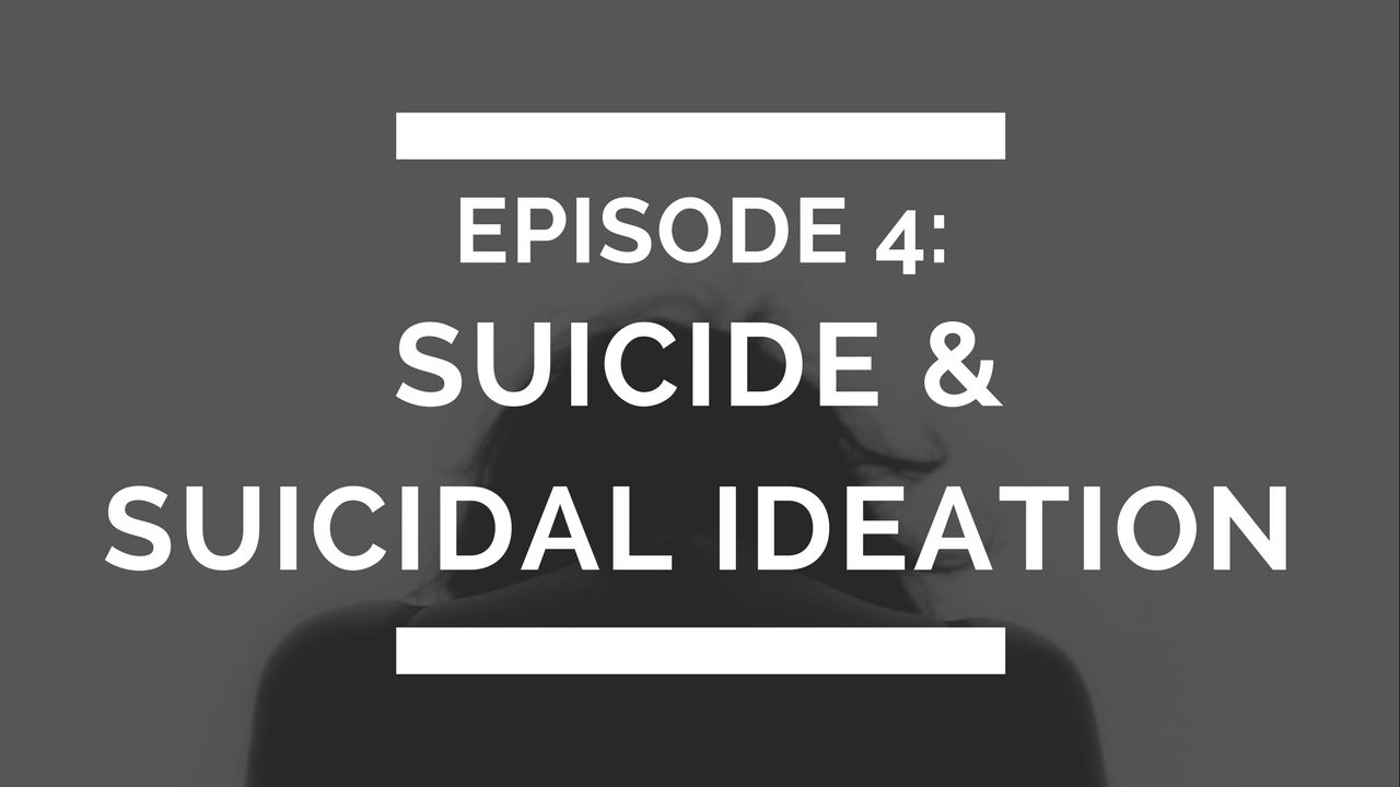 episode 4: suicide & suicidal ideation