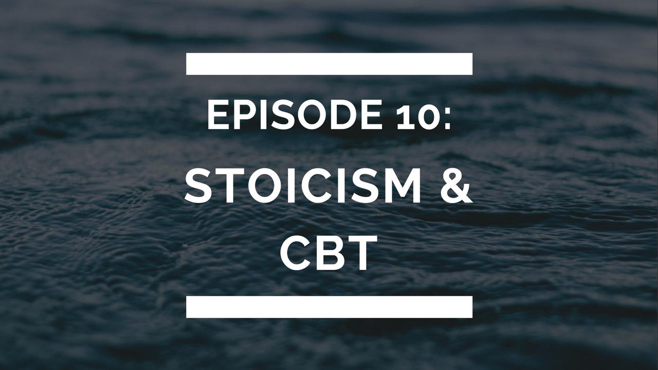episode 10: stoicism & cbt