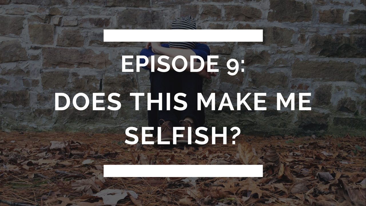 episode 9: does this make me selfish?