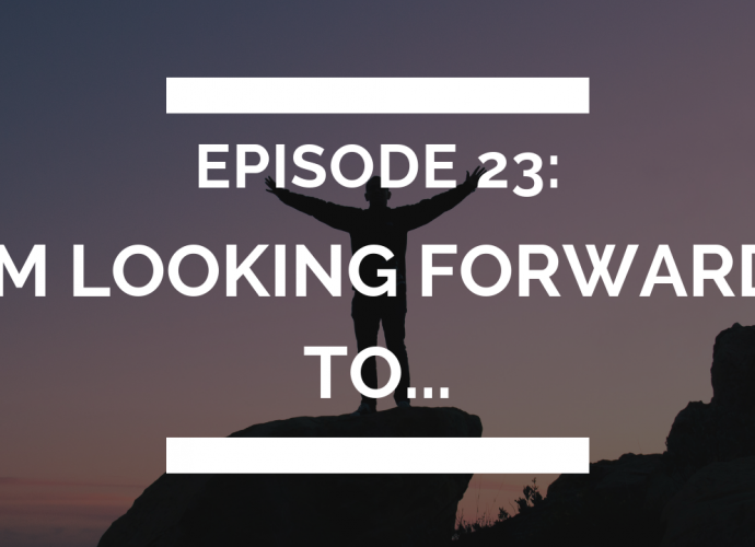 episode 23: in 2019, i'm looking forward to...