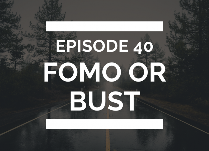 episode 40: fomo or bust