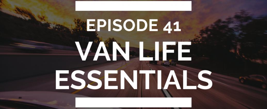 episode 41 van life essentials