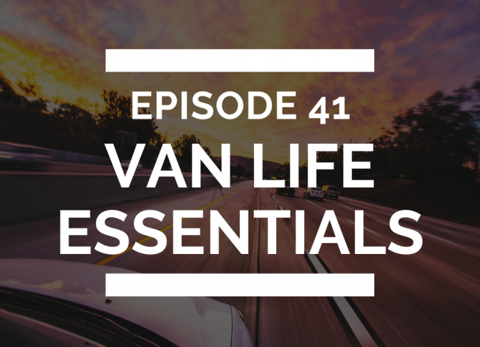 episode 41 van life essentials