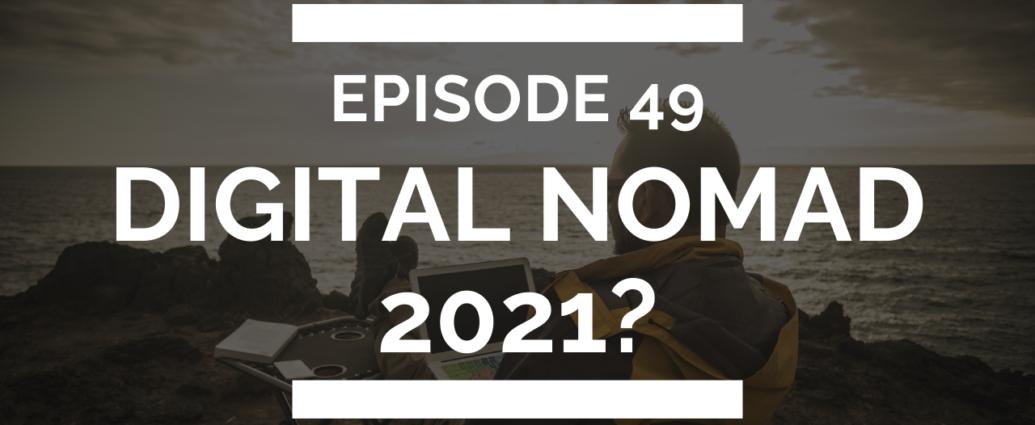 episode 49: digital nomad 2021?